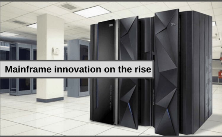 Mainframe innovation on the rise