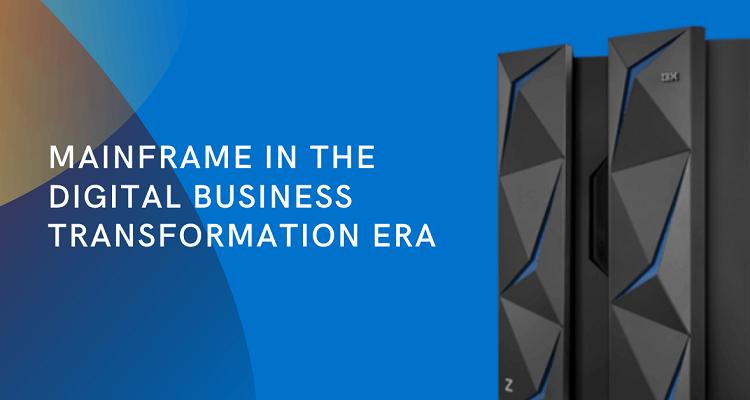 Mainframe in the Digital Business Transformation Era